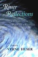 River Reflections A Collection of River Writings by Verne Huser