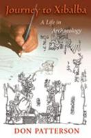 Journey to Xibalba A Life in Archaeology by Don Patterson