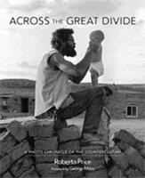 Across the Great Divide A Photo Chronicle of the Counterculture by Roberta Price