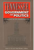 Tennessee Government and Politics Democracy in the Volunteer State by John R. Vile