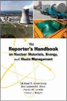 The Reporter's Handbook on Nuclear Materials, Energy, and Waste Management by Michael R. Greenberg, Bernadette M. West, Karen W. Lowrie, Henry J. Mayer