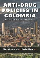 Anti-Drug Policies in Colombia Successes, Failures, and Wrong Turns by Alejandro Gaviria