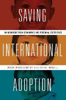 Saving International Adoption An Argument from Economics and Personal Experience by Mark Montgomery, Irene Powell