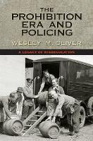 The Prohibition Era and Policing A Legacy of Misregulation by Wesley M. Oliver