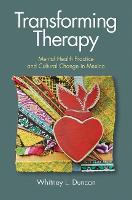 Transforming Therapy Mental Health Practice and Cultural Change in Mexico by Whitney L. Duncan