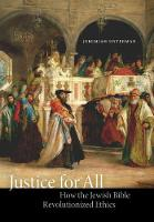 Justice for All How the Jewish Bible Revolutionized Ethics by Jeremiah Unterman