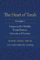 The Heart of Torah, Volume 1 Essays on the Weekly Torah Portion: Genesis and Exodus by Shai Held, Yitz Greenberg
