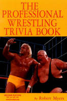 Professional Wrestling Trivia Book Second Edition by Robert Myers