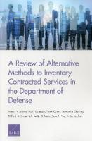 A Review of Alternative Methods to Inventory Contracted Services in the Department of Defense by Nancy Y Moore