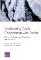 Maintaining Arctic Cooperation with Russia Planning for Regional Change in the Far North by Stephanie Pezard, Abbie Tingstad, Kristin Van Abel, Scott Stephenson