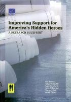 Improving Support for America's Hidden Heroes A Research Blueprint by Terri Tanielian