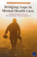 Bridging Gaps in Mental Health Care Lessons Learned from the Welcome Back Veterans Initiative by Terri Tanielian