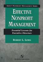 Effective Nonprofit Management Essential Lessons for Executive Directors by Robert Lewis