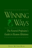 Winning Ways: The Funeral Profession's Guide to Human Relations by Todd W. van Beck
