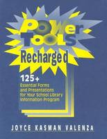 Power Tools Recharged 125+ Essential Forms and Presentations for Your School Library Information Program by
