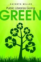 Public Libraries Going Green by Kathryn Professor Miller