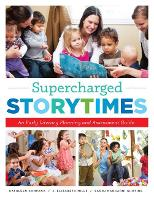 Supercharged Storytimes An early Literacy Planning and Assessment Guide by Kathleen Campana, J. Elizabeth Mills, Saroj Nadkarni Ghoting