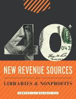 40+ New Revenue Sources for Libraries and Nonprofits by A. Rossman Edmund