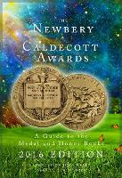 The Newbery and Caldecott Awards A Guide to the Medal and Honor Books, 2016 Edition by Association for Library Service to Children (ALSC)