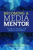 Becoming a Media Mentor A Guide for Working with Children and Families by Claudia Haines, Cen Campbell, Association for Library Service to Children, Chip Donohue