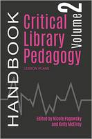 Critical Library Pedagogy Handbook, Volume Two Lesson Plans by Nicole Pagowsky