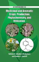 Medicinal and Aromatic Crops Production, Phytochemistry, and Utilization by Valtcho D. (Associate Professor, Department of Crop and Soil Sciences, Oregon State University) Jeliazkov, Charles L. Cantrell