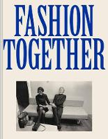 Fashion Together Conversations with Fashion's Most Influential Collaborators by Lou Stoppard