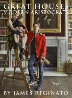 Great Houses, Modern Aristocrats by James Reginato, Jonathan Becker