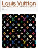 Louis Vuitton A Passion for Creation: New Art, Fashion, and Architecture by Louis Vuitton