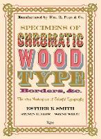 Specimens of Chromatic Wood Type, Borders, &c. by Esther K. Smith, Steven Heller