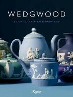 Wedgwood A story of creation and innovation by Gaye Blake-Roberts, Alice Rawsthorn, Mariusz Skronski
