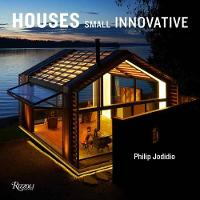 Small Innovative Houses by Philip Jodidio