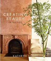 Creating Beauty Interiors by Kathryn Scott