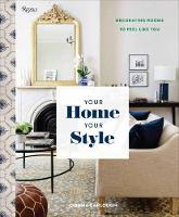 Your Home, Your Style Decorating Rooms to Feel Like You by Donna Garlough