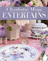 Charlotte Moss Entertains Celebrations and Everyday Occasions by Charlotte Moss