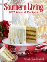 Southern Living 2017 Annual Recipes An Entire Year of Recipes! by Southern Living