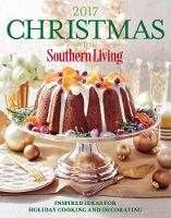 Christmas with Southern Living 2017 Inspired Ideas for Holiday Cooking and Decorating by Southern Living
