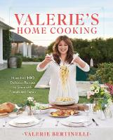 Valerie's Home Cooking More Than 100 Delicious Recipes to Share with Friends and Family by Valerie Bertinelli