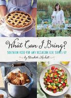 What Can I Bring? Southern Food for Any Occasion Life Serves Up by Elizabeth Heiskell