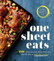 One Sheet Eats 100+ Delicious Recipes All Made On a Baking Sheet by Oxmoor House