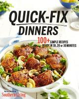 Quick-Fix Dinners 100 + Simple Recipes Ready in 10, 20 or 30 Minutes by Southern Living