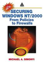 Securing Windows NT/2000 From Policies to Firewalls by Michael A. (Stonewall'em, Etobicoke, Ontario, Canada) Simonyi
