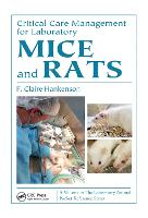 Critical Care Management for Laboratory Mice and Rats by F. Claire (University of Pennsylvania, Philadelphia, United States) Hankenson