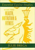 Essential Equine Studies Health, Nutrition and Fitness by Julie Brega