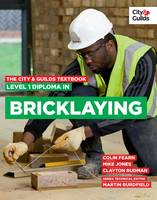 The City & Guilds Textbook: Level 1 Diploma in Bricklaying by Martin Burdfield, Colin Fearn, Mike Jones