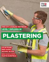 The City & Guilds Textbook: Level 1 Diploma in Plastering by Colin Fearn, Mike Gashe, Michael Bloom, McDermot Brian