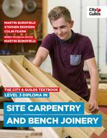 The City & Guilds Textbook: Level 3 Diploma in Site Carpentry & Bench Joinery by Martin Burdfield, Stephen Redfern, Fearn Colin, Beattie Justin
