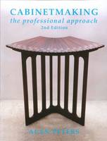 Cabinetmaking The Professional Approach by Alan Peters