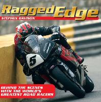 Ragged Edge Behind the Scenes with the World's Greatest Road Racers by Stephen Davison