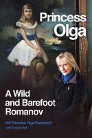 Princess Olga, A Wild and Barefoot Romanov by Her Highness Princess Olga Romanoff, Coryne Hall